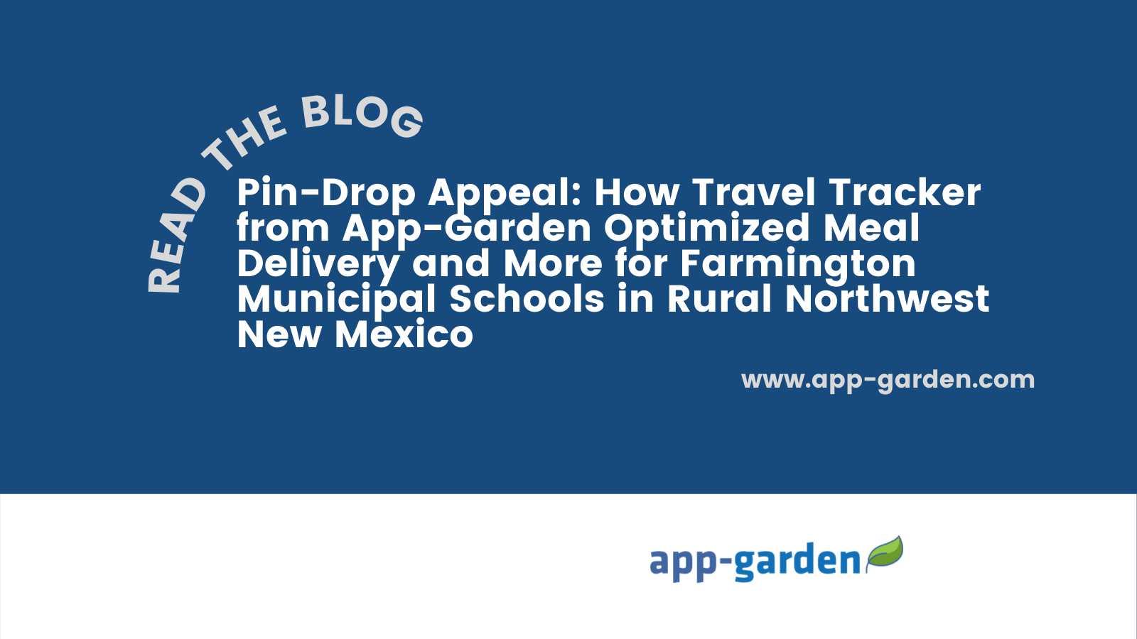 Pin-Drop Appeal: How Travel Tracker from App-Garden Optimized Meal Delivery and More for Farmington Municipal Schools in Rural Northwest New Mexico