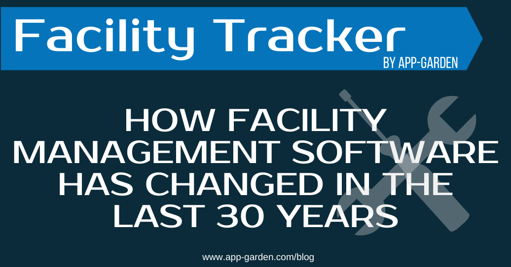 How Facility Management Software Has Changed in the Last 30 Years