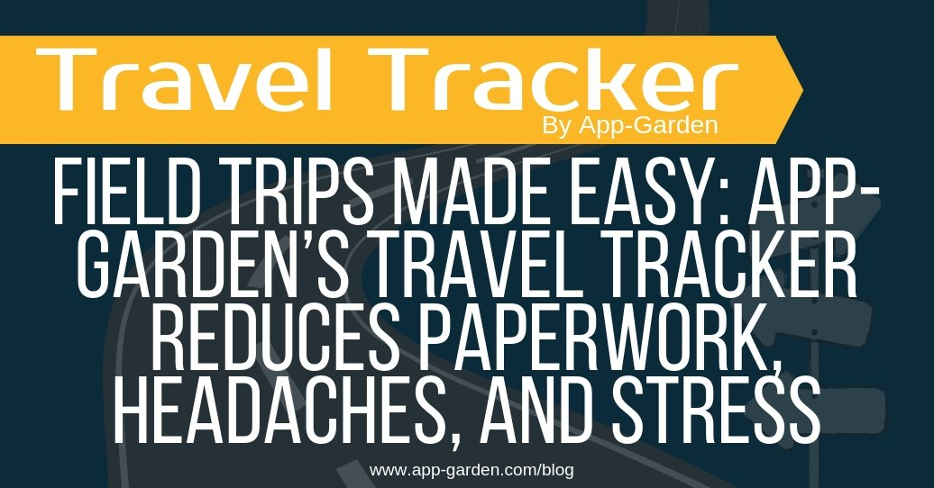Field Trips Made Easy: App-Garden's Travel Tracker Reduces Paperwork, Headaches, and Stress