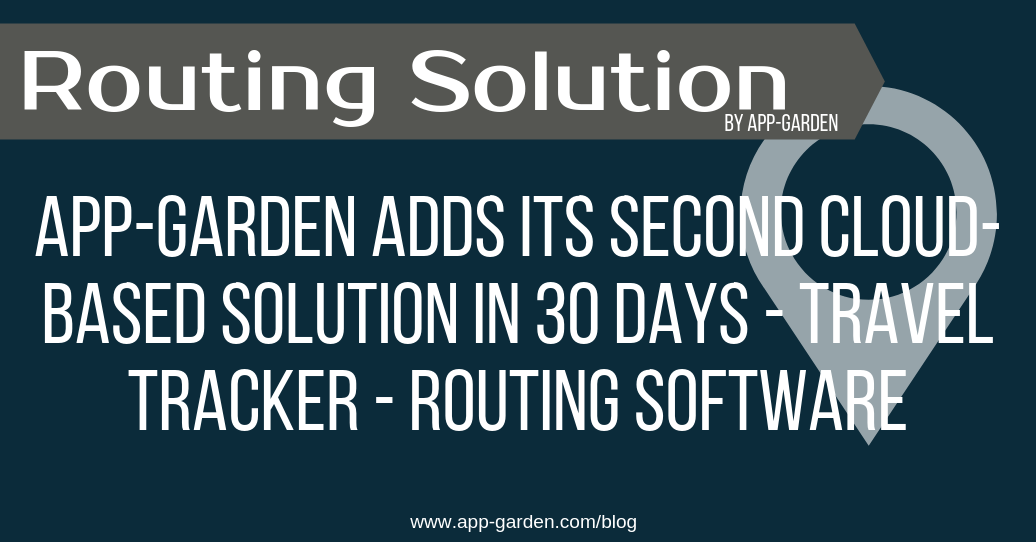 App-Garden Adds Its Second Cloud-Based Solution in 30 Days - Travel Tracker - Routing Software