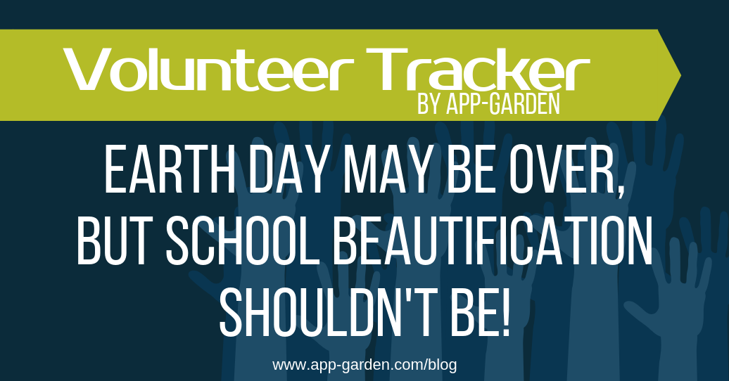 Earth Day May Be Over, But School Beautification Shouldn't Be!