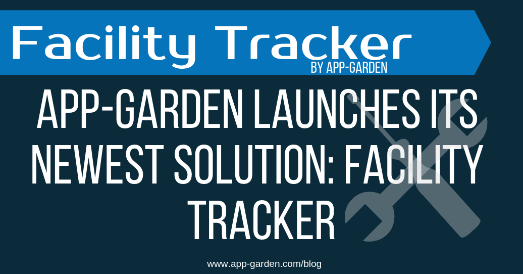 App-Garden Launches Its Newest Solution: Facility Tracker