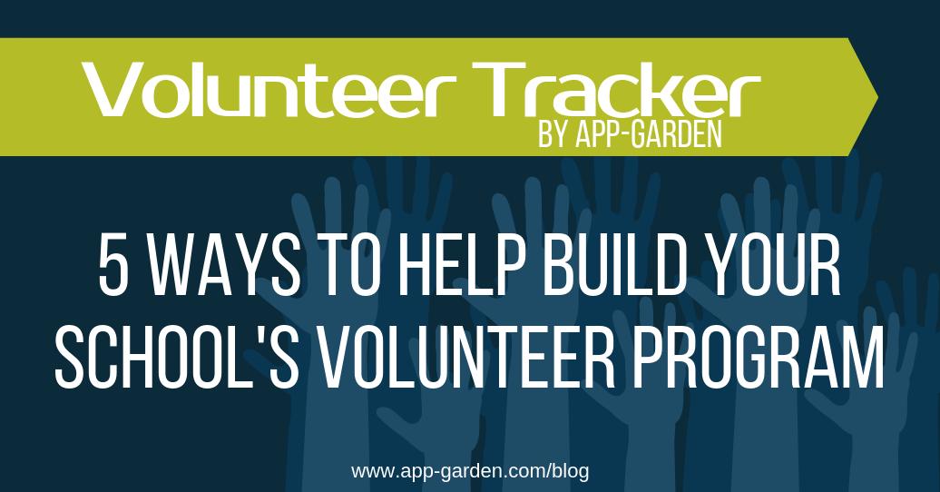 Five Ways To Help Build Your School's Volunteer Program | software for school administrators