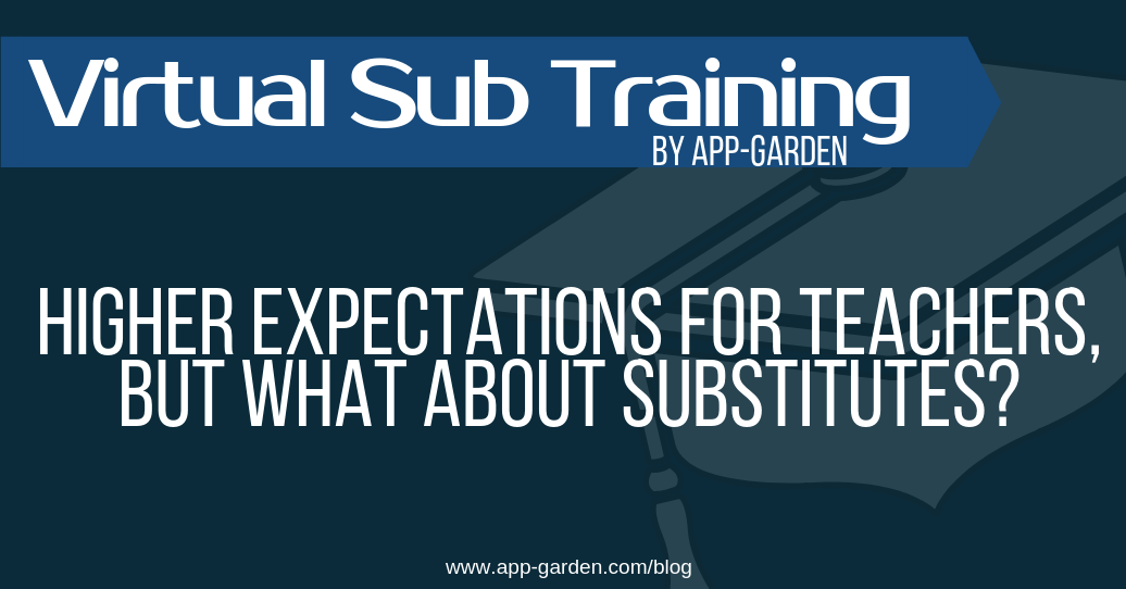 Higher Expectations For Teachers, But What About Substitutes? | software for school administrators