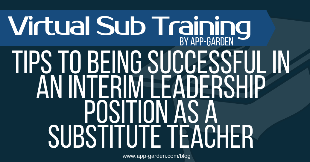 Tips To Being Successful in an Interim Leadership position as a Substitute Teacher