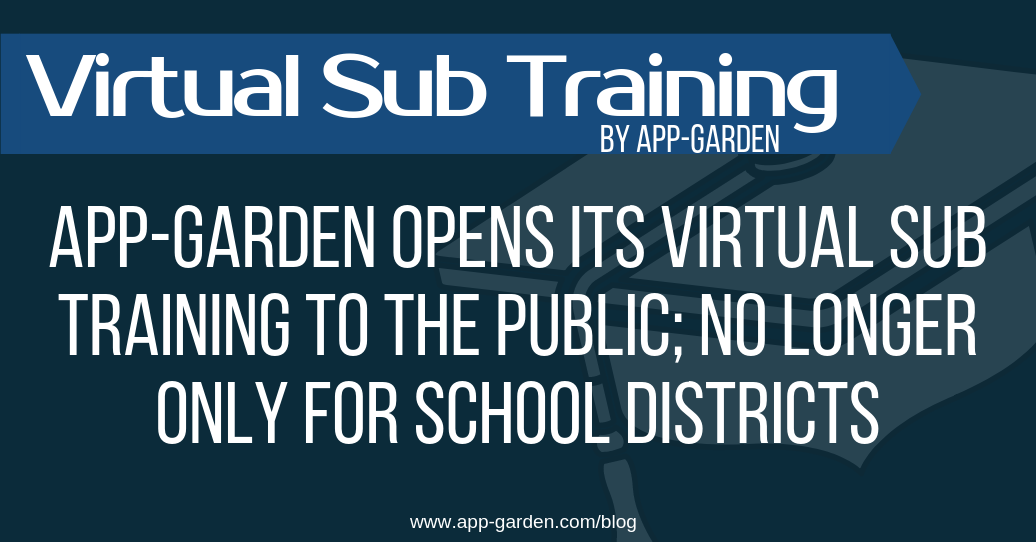 App-Garden Opens Its Virtual Sub Training to the Public; No Longer Only for School Districts