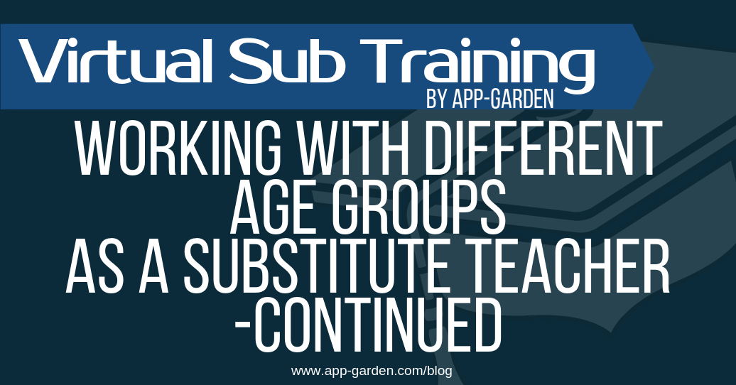 Working With Different Age Groups As A Substitute Teacher - Continued